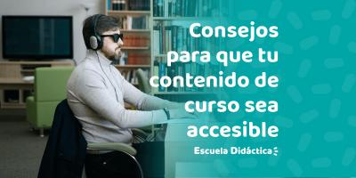 consejos para que tu contenido de cursos sea accesible 1 Escuela Didáctica