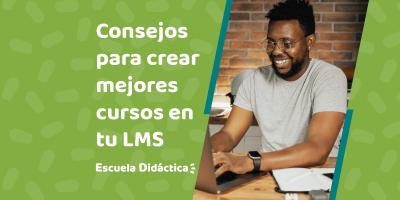 Consejos para crear mejores cursos en tu LMS | Escuela Didáctica